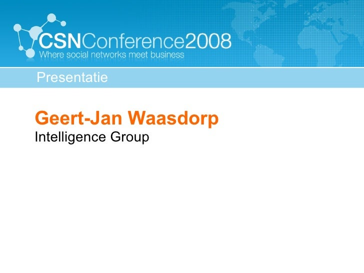 <ul><ul><li>Geert-Jan Waasdorp Intelligence Group </li></ul></ul>Presentatie