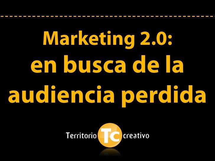 Marketing 2.0:   en busca de la audiencia perdida