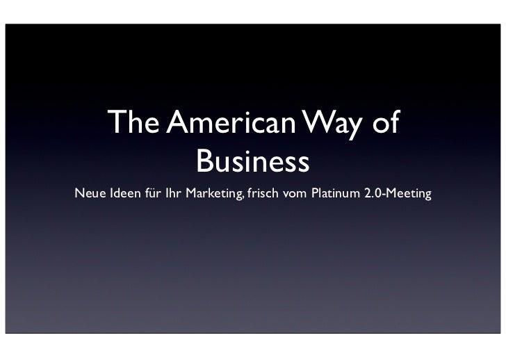 The American Way of          BusinessNeue Ideen für Ihr Marketing, frisch vom Platinum 2.0-Meeting