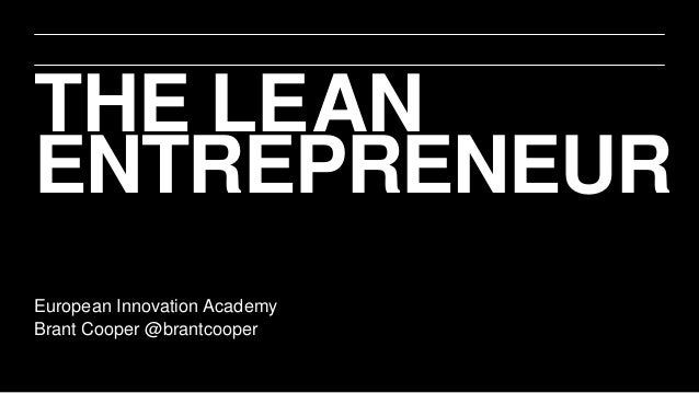 THE LEAN ENTREPRENEUR European Innovation Academy Brant Cooper @brantcooper