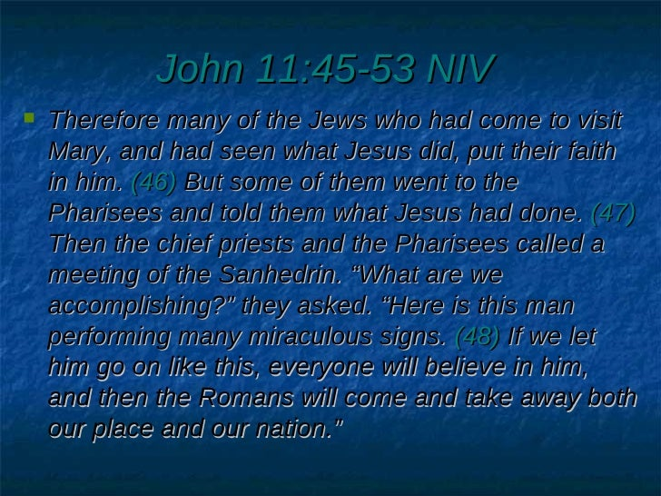 John 11:45-53 NIV   <ul><li>Therefore many of the Jews who had come to visit Mary, and had seen what Jesus did, put their ...