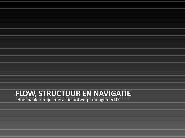 Hoe maak ik mijn interactie ontwerp onopgemerkt?