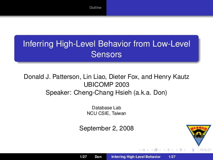 Outline     Inferring High-Level Behavior from Low-Level                   Sensors  Donald J. Patterson, Lin Liao, Dieter ...