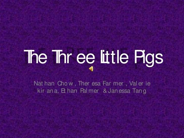 T T ee L Pigs  he hr ittle Nat han Cho w , Ther esa Far mer , Val er ie  kir an a, Et han P mer & Jan essa Tan g          ...