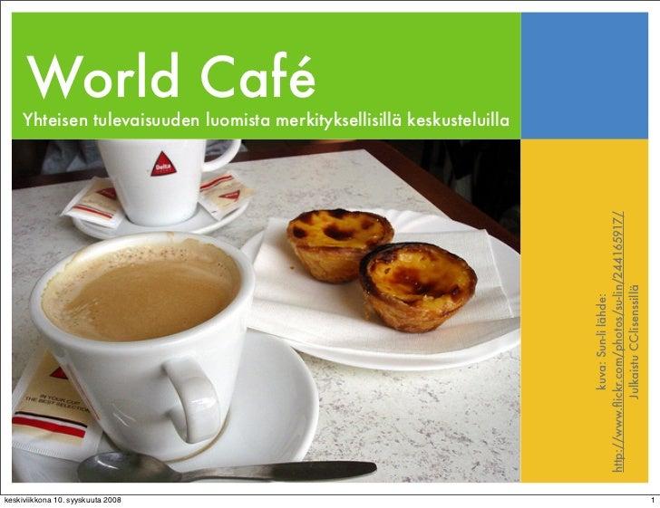 World Café      Yhteisen tulevaisuuden luomista merkityksellisillä keskusteluilla                                         ...