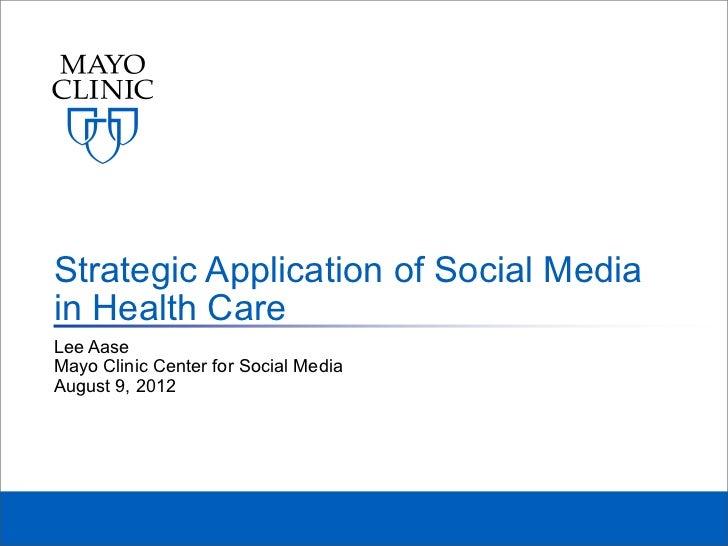 Strategic Application of Social Mediain Health CareLee AaseMayo Clinic Center for Social MediaAugust 9, 2012