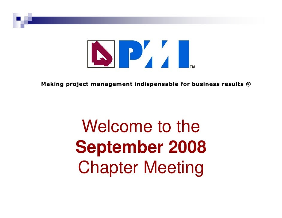 Making project management indispensable for business results ®                Welcome to the           September 2008     ...
