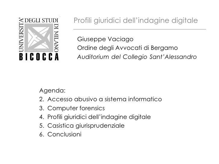 Profili giuridici dell'indagine digitale Giuseppe Vaciago Ordine degli Avvocati di Bergamo Auditorium del Collegio Sant'Al...