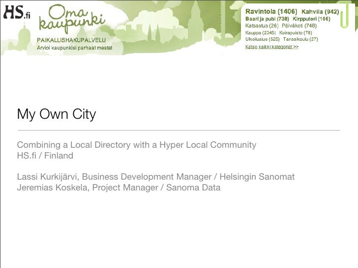 My Own City  Combining a Local Directory with a Hyper Local Community HS.fi / Finland  Lassi Kurkijärvi, Business Developme...