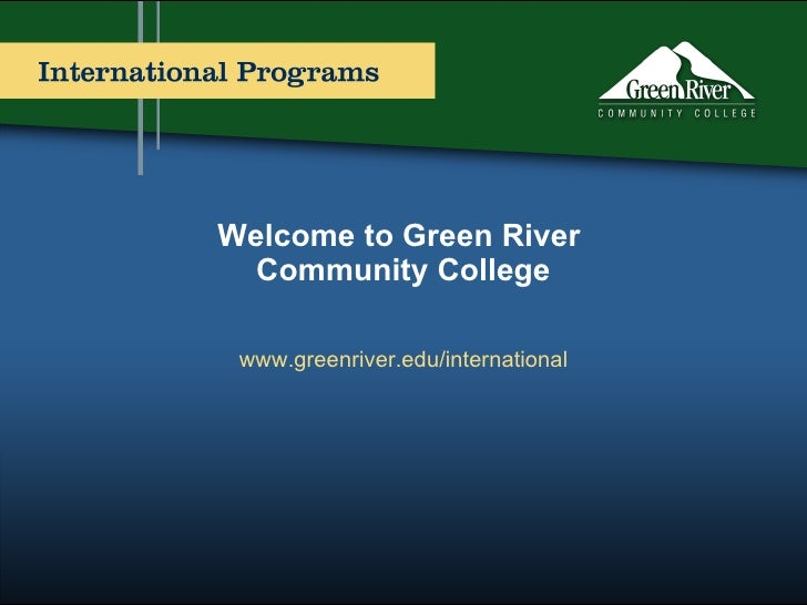 Welcome to Green River  Community College www.greenriver.edu/international