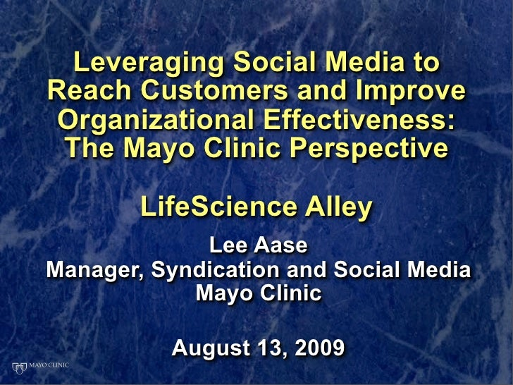 Leveraging Social Media to Reach Customers and Improve  Organizational Effectiveness:  The Mayo Clinic Perspective        ...