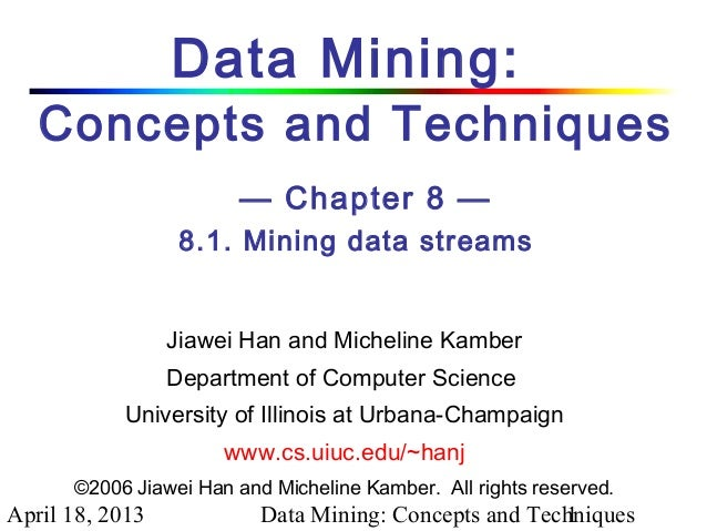 Data Mining:   Concepts and Techniques                        — Chapter 8 —                  8.1. Mining data streams     ...