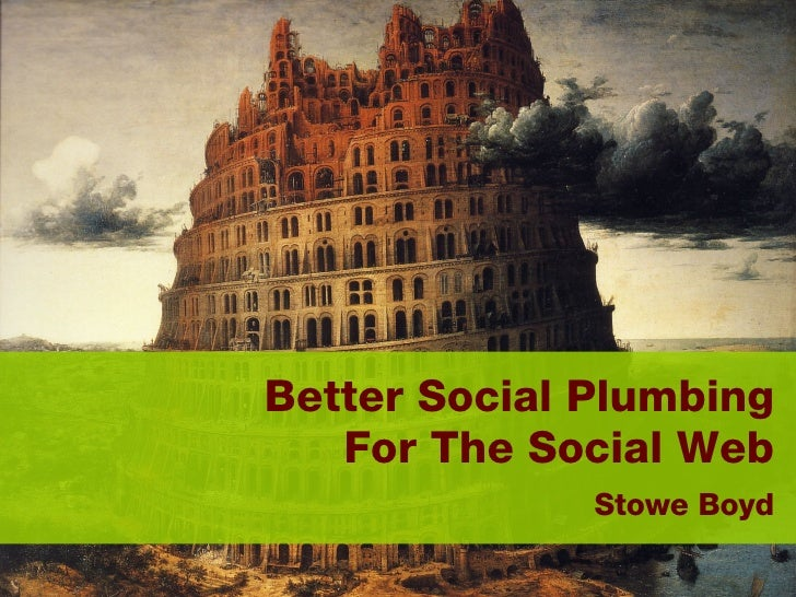 Better Social Plumbing  For The Social Web    Stowe Boyd