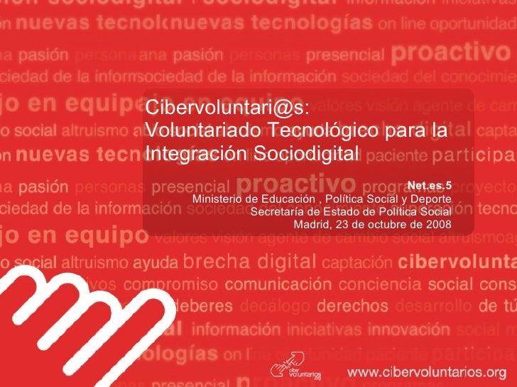 Cibervoluntari@s: Voluntariado Tecnológico para la Integración Sociodigital Net.es.5 Ministerio de Educación , Política So...