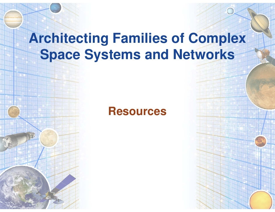 Architecting Families of Complex  Space Systems and Networks               Resources                                      ...