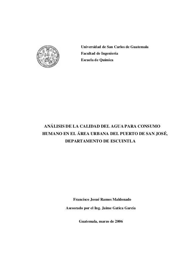 Universidad de San Carlos de Guatemala Facultad de Ingeniería Escuela de Química ANÁLISIS DE LA CALIDAD DEL AGUA PARA CONS...
