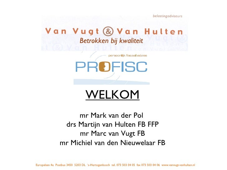 WELKOM mr Mark van der Pol  drs Martijn van Hulten FB FFP mr Marc van Vugt FB mr Michiel van den Nieuwelaar FB Betrokken b...