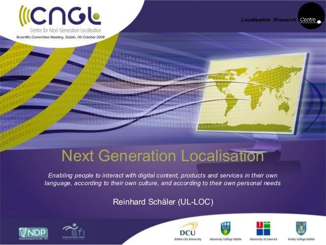 Scientific Committee Meeting, Dublin, 09 October 2008                           Next Generation Localisation              ...