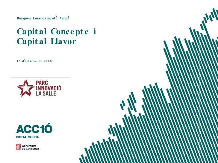 Capital Concepte i Capital Llavor Busques finançament? Vine! 15 d'octubre de 2008