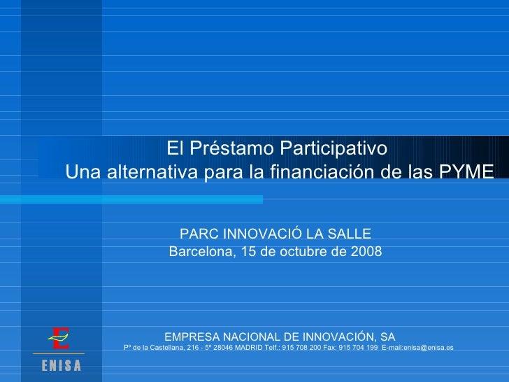 El Préstamo Participativo  Una alternativa para la financiación de las PYME EMPRESA NACIONAL DE INNOVACIÓN, SA Pº de la Ca...