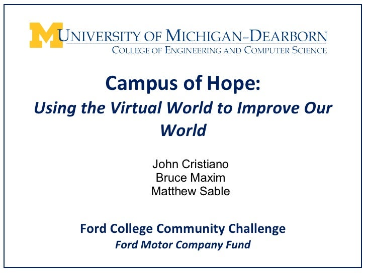 Campus of Hope: Using the Virtual World to Improve Our World <ul><li>John Cristiano </li></ul><ul><li>Bruce Maxim </li></u...