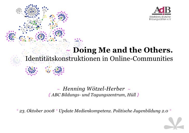 ~ Doing Me and the Others.     Identitätskonstruktionen in Online-Communities                       ~ Henning Wötzel-Herbe...