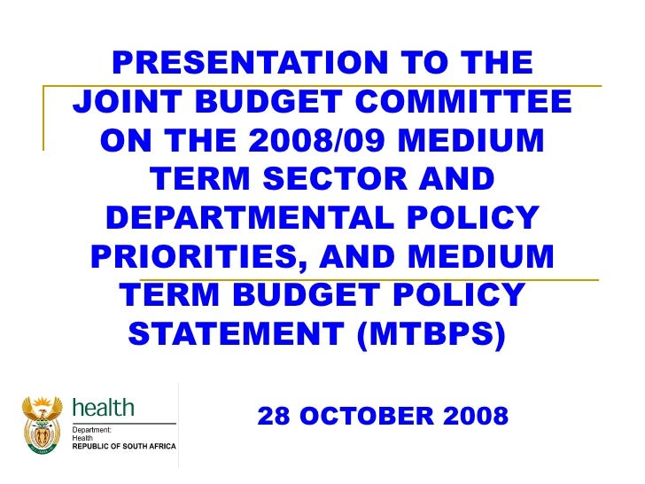 PRESENTATION TO THE JOINT BUDGET COMMITTEE ON THE 2008/09 MEDIUM TERM SECTOR AND DEPARTMENTAL POLICY PRIORITIES, AND MEDIU...