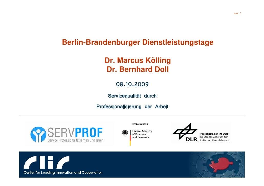 Slide   1     Berlin-Brandenburger Dienstleistungstage              Dr. Marcus Kölling             Dr. Bernhard Doll      ...