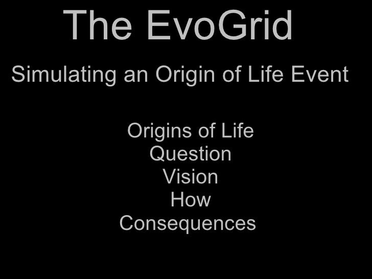 The EvoGrid  Origins of Life Question Vision How Consequences  Simulating an Origin of Life Event