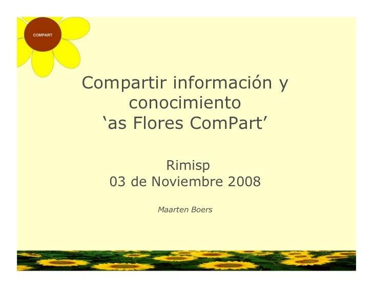 Compartir información y      conocimiento   'as Flores ComPart'             Rimisp    03 de Noviembre 2008          Maarte...