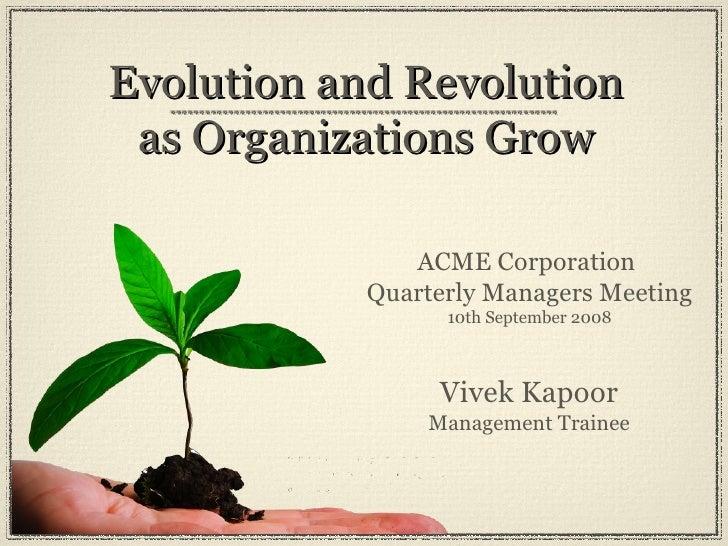 Evolution and Revolution as Organizations Grow ACME Corporation  Quarterly Managers Meeting 10th September 2008 Vivek Kapo...