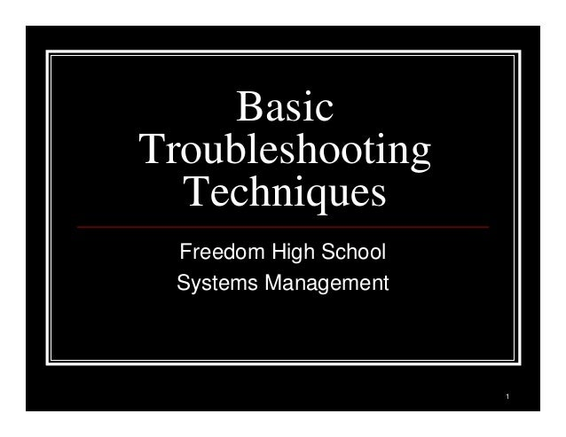 1 Basic Troubleshooting Techniques Freedom High School Systems Management