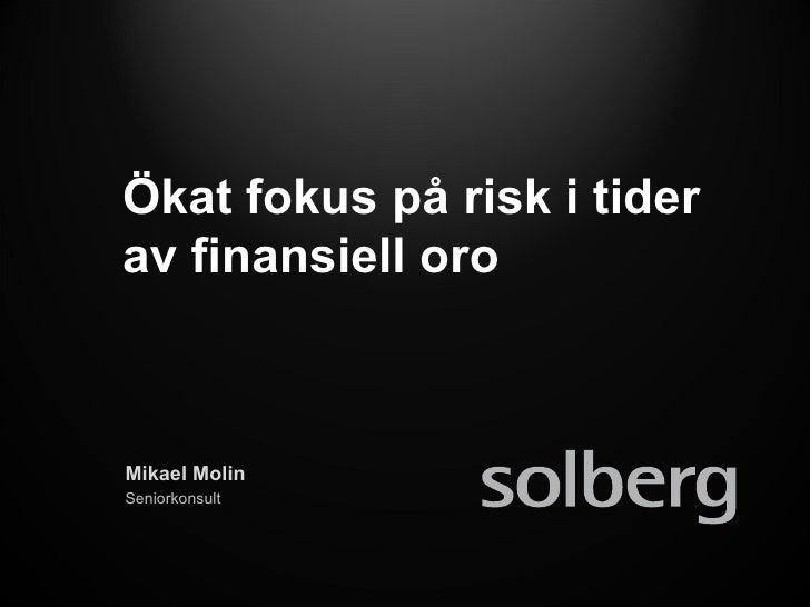 Ökat fokus på risk i tider av finansiell oro Mikael Molin Seniorkonsult