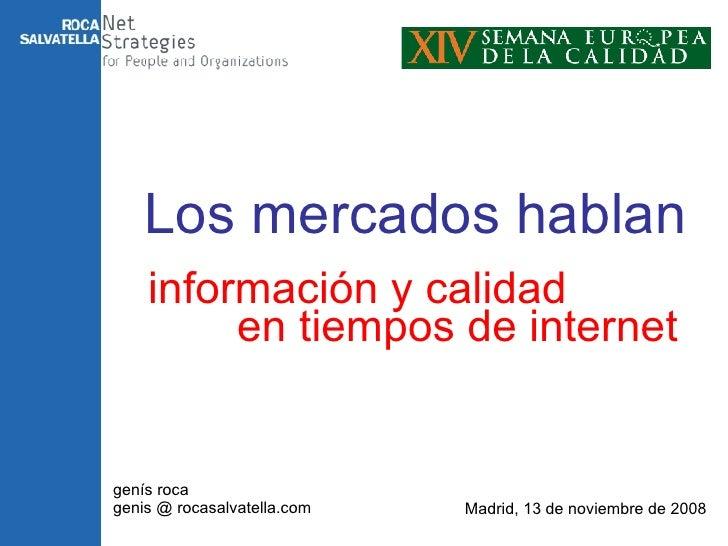 información y calidad genís roca genis @ rocasalvatella.com Madrid, 13 de noviembre de 2008 Los mercados hablan en tiempos...