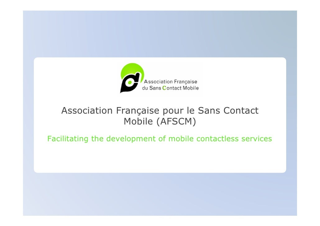 Association Française pour le Sans Contact                  Mobile (AFSCM) Facilitating the development of mobile contactl...