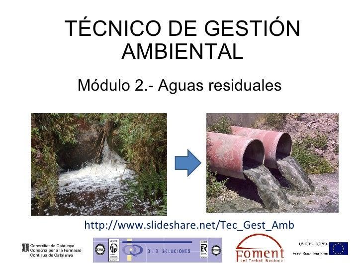 TÉCNICO DE GESTIÓN AMBIENTAL Módulo 2.- Aguas residuales http://www.slideshare.net/Tec_Gest_Amb