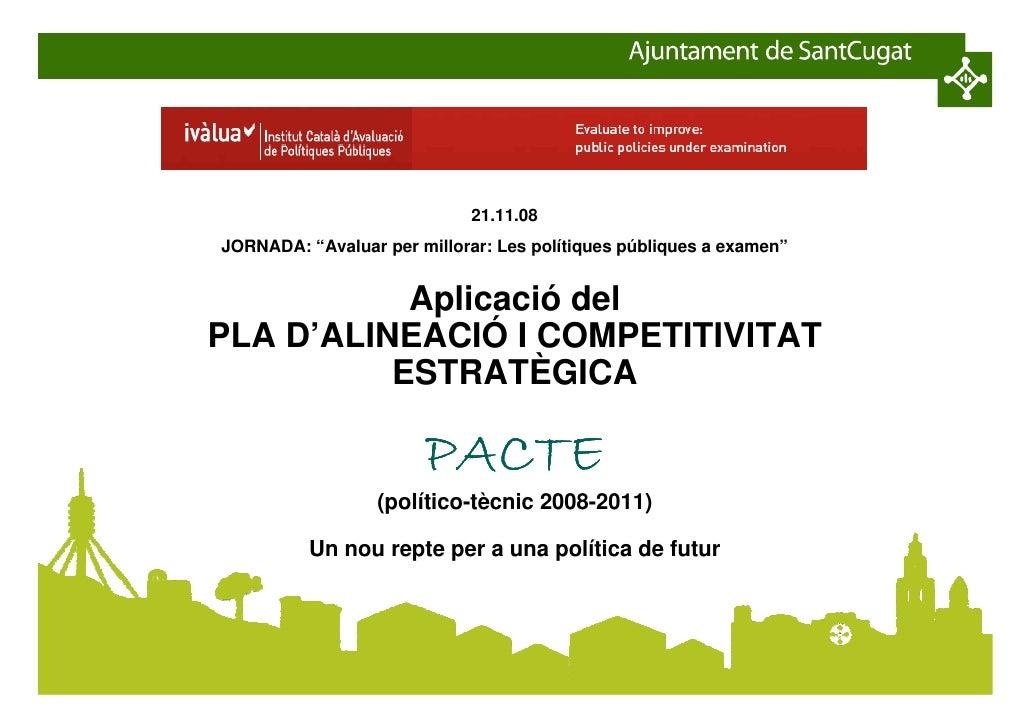 """21.11.08 JORNADA: """"Avaluar per millorar: Les polítiques públiques a examen""""              Aplicació del PLA D'ALINEACIÓ I C..."""