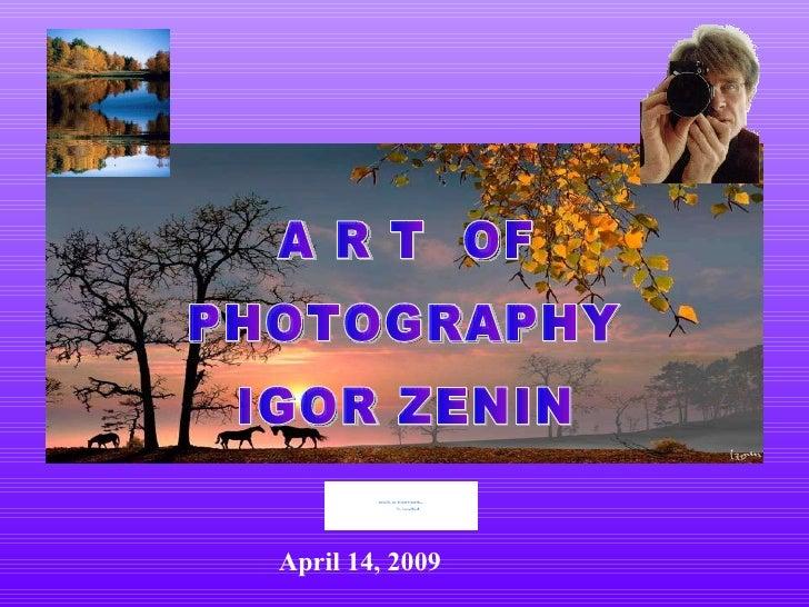 A R T  OF PHOTOGRAPHY IGOR ZENIN June 9, 2009