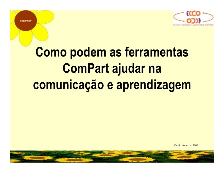 Como podem as ferramentas ComPart ajudar na comunicação e aprendizagem Versão Outubro  2009