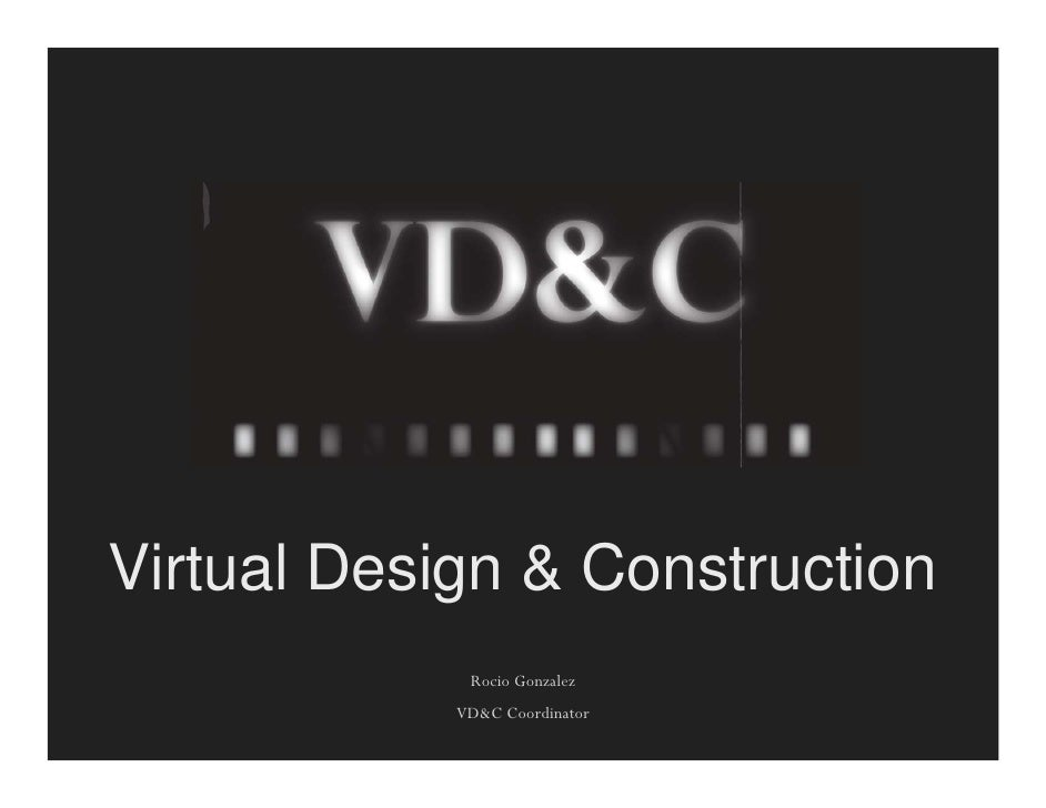 Virtual Design & Construction              Rocio Gonzalez             VD&C Coordinator