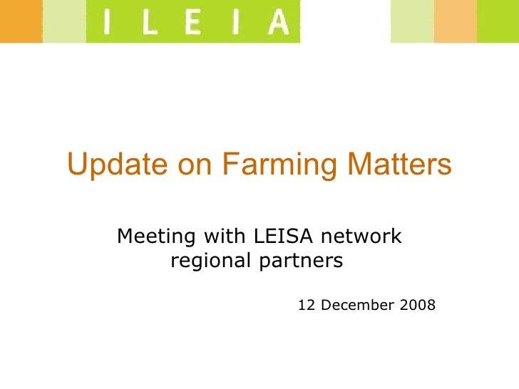 Update on Farming Matters Meeting with LEISA network regional partners   12 December 2008
