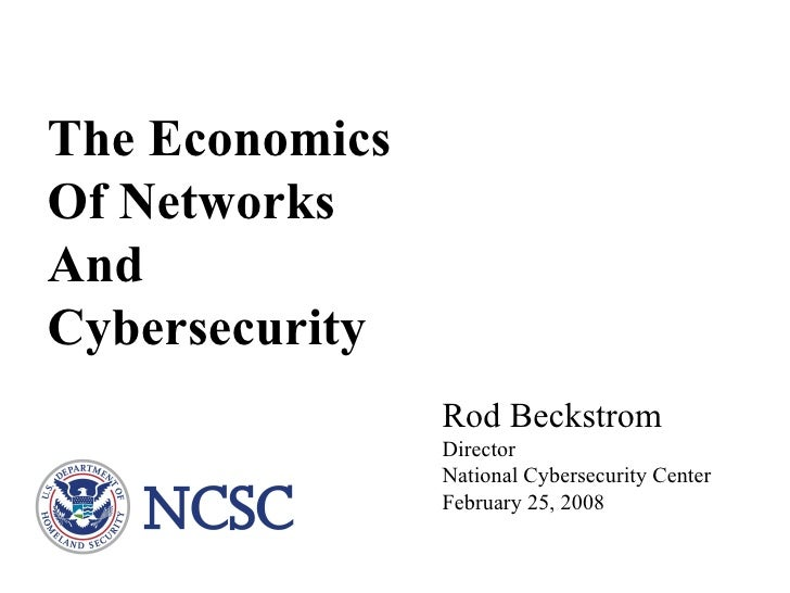 The Economics Of Networks  And Cybersecurity Rod Beckstrom Director National Cybersecurity Center February 25, 2008