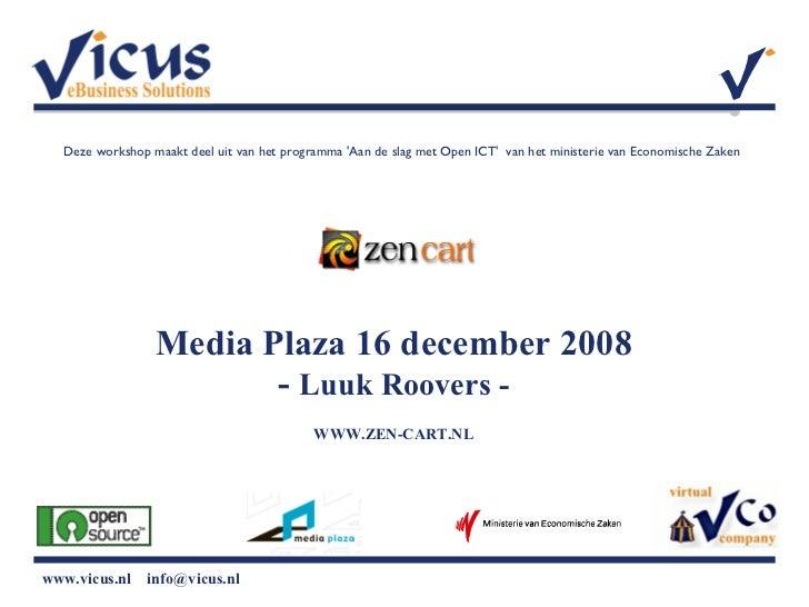 Media Plaza 16 december 2008 -  Luuk Roovers - WWW.ZEN-CART.NL Deze workshop maakt deel uit van het programma 'Aan de slag...