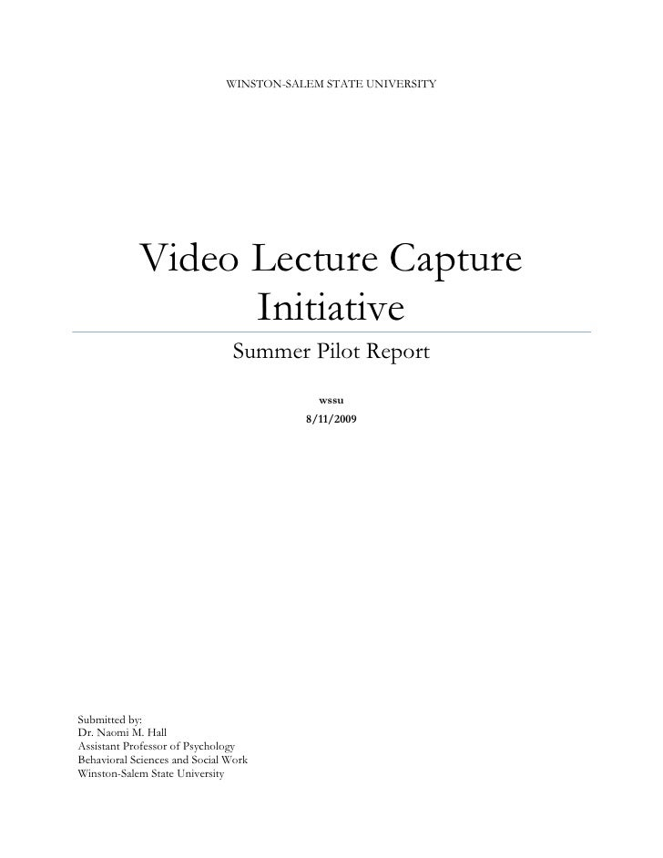Winston-Salem State UniversityVideo Lecture Capture InitiativeSummer Pilot Report wssu8/11/2009Submitted by:Dr. Naomi M. H...