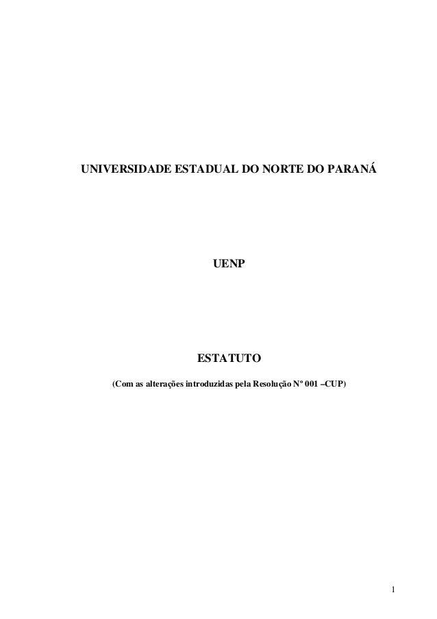 1 UNIVERSIDADE ESTADUAL DO NORTE DO PARANÁ UENP ESTATUTO (Com as alterações introduzidas pela Resolução Nº 001 –CUP)