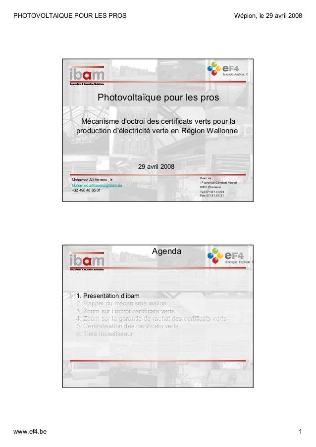 PHOTOVOLTAIQUE POUR LES PROS  Wépion, le 29 avril 2008  Photovoltaïque pour les pros Mécanisme d'octroi des certificats ve...