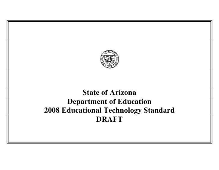 State of Arizona       Department of Education 2008 Educational Technology Standard               DRAFT