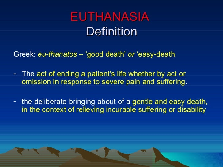 an analysis of the concept of euthanasia and the act of killing Human rights and euthanasia  rights of the terminally ill act 1995  human rights-based analysis of voluntary euthanasia and some commentary on the practice.