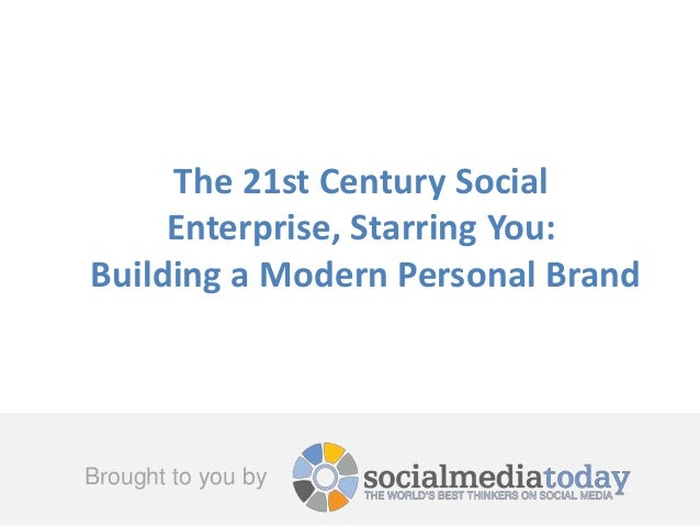 Brought to you by The 21st Century Social Enterprise, Starring You: Building a Modern Personal Brand