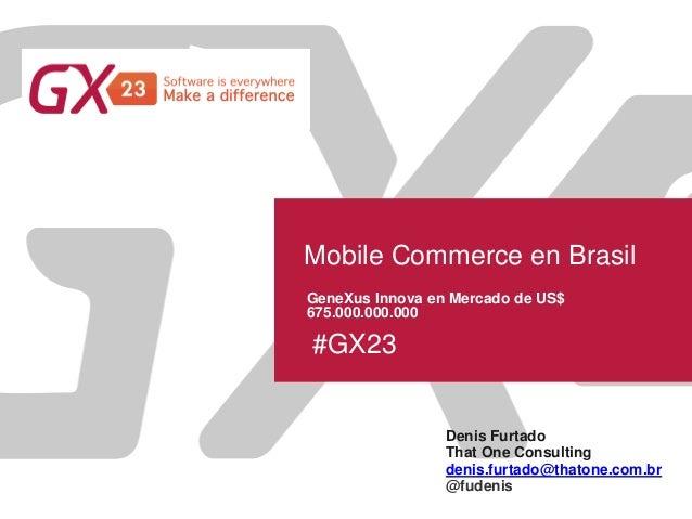 Mobile commerce en brasil genexus innova en un mercado con un potencial de us$ 675 billones